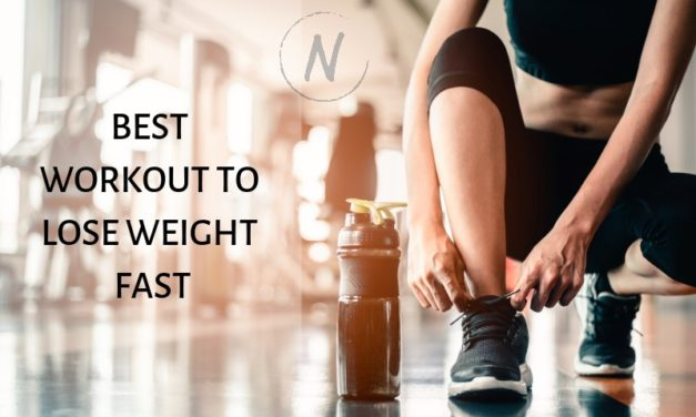 Tips For The Best Workout to Lose Your Weight Fast