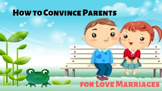 Ultimate Guide | How to Convince Parents For Love Marriages