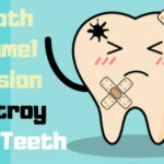 Is Tooth Enamel Erosion Destroy Your Whole Teeth?