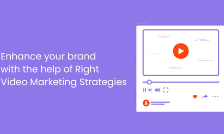 Enhance Your Brand With The Help Of Right Video Marketing Strategies