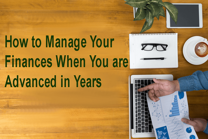 How To Manage Your Finances When You Are Advanced In Years