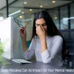 5 Little Sleep Mistakes Can An Impact On Your Mental Health