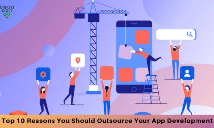 Top 10 Reasons You Should Outsource Your App Development