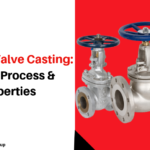 All About Valve Casting: Types, Process & Properties