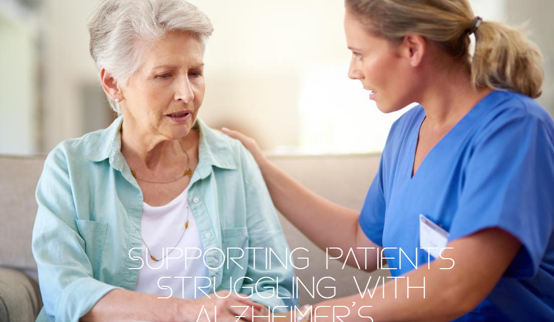 Ultimate Tips For Supporting Patients Struggling With Alzheimer's