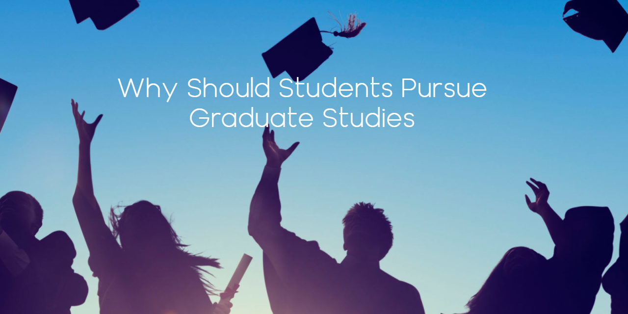 Reasons Why Should Students Pursue Graduate Studies