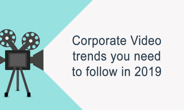 Corporate Video Trends You Need To Follow In 2019