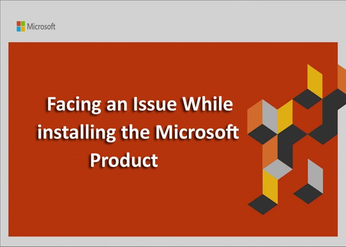 Facing An Issue While Installing The Microsoft Product