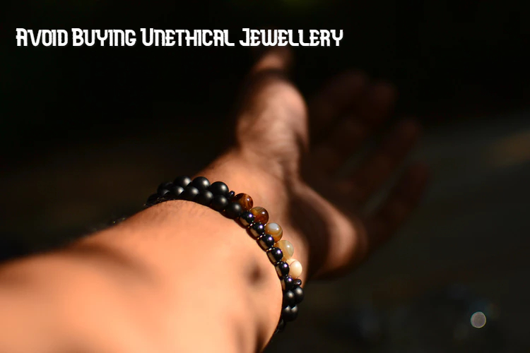 Four Top Tips To Avoid Buying Unethical Jewellery