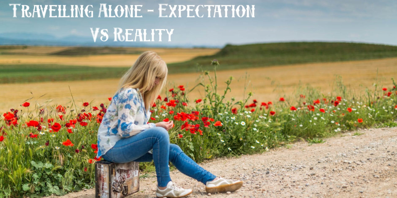 Travelling Alone – Expectation Vs Reality
