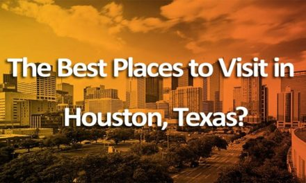What Are The Best Places To Visit In Houston, Texas?