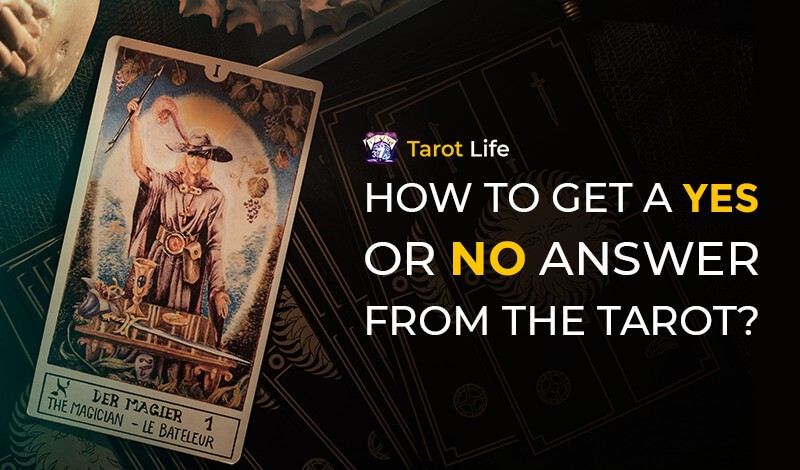 How To Get A Yes Or No Answer From Tarot | Tarot Life