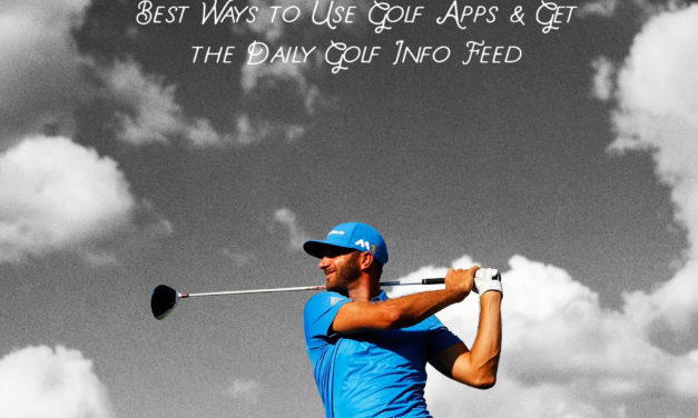 Best Ways to Use Golf Apps & Get the Daily Golf Info Feed