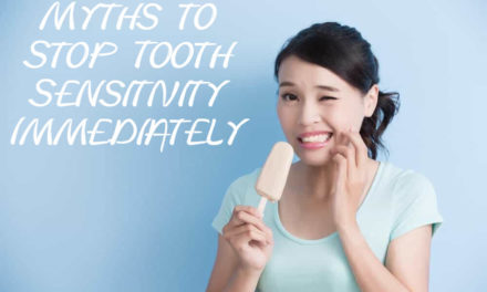 9 Myths to Stop Tooth Sensitivity Immediately