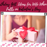 Birthday Gift Ideas for Wife When It Falls on Valentine's Day
