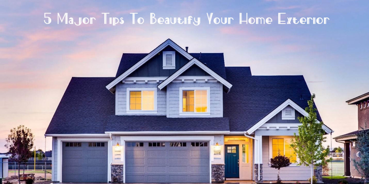 5 Major Tips To Beautify Your Home Exterior