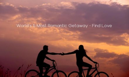 World's 5 Most Romantic Getaway – Find Love