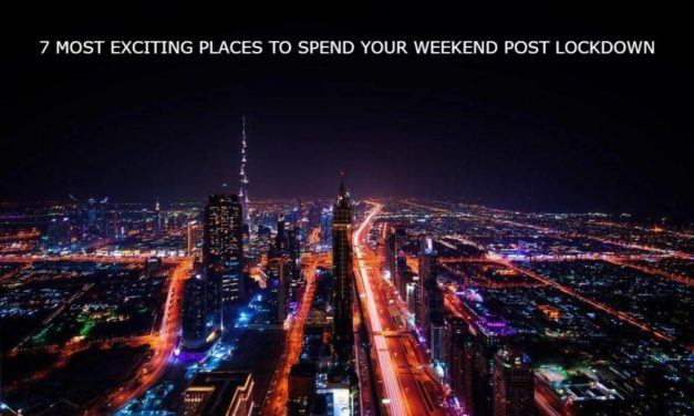 7 MOST EXCITING PLACES TO SPEND YOUR WEEKEND POST LOCKDOWN