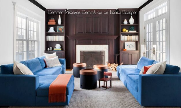 Common Mistakes That You Can Commit as an Interior Designer!