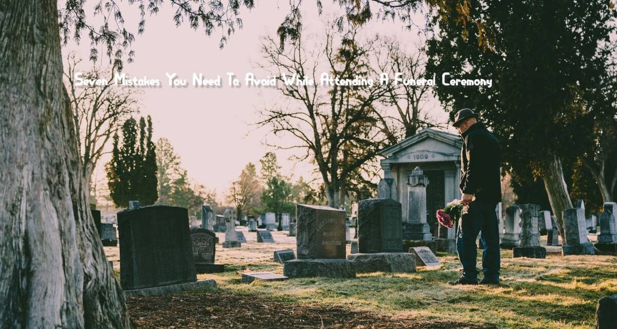 MISTAKES TO AVOID WHILE PLANNING A FUNERAL CEREMONY