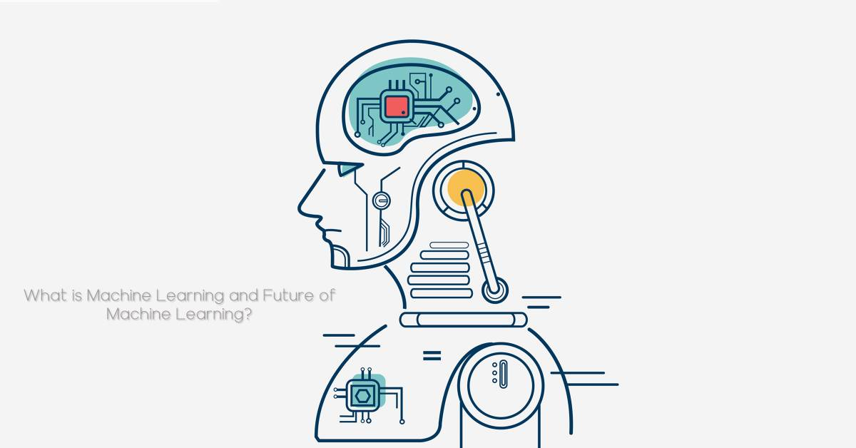 What is Machine Learning and Future of Machine Learning?