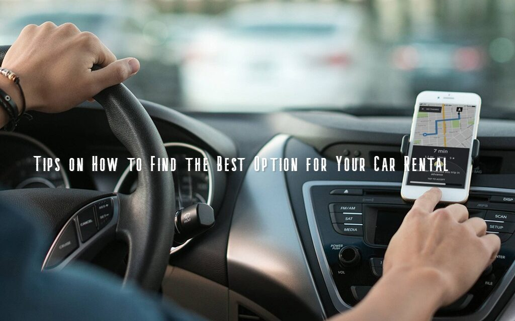 Tips on How to Find the Best Option for Your Car Rental