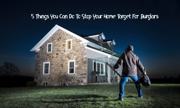5 Things You Can Do To Stop Your Home Target For Burglars